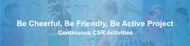 Be Cheerful, Be Friendly, Be Active Project Continuous CSR Activities