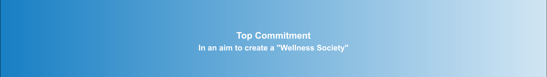 Top Commitment In an aim to create a 'Wellness Society'