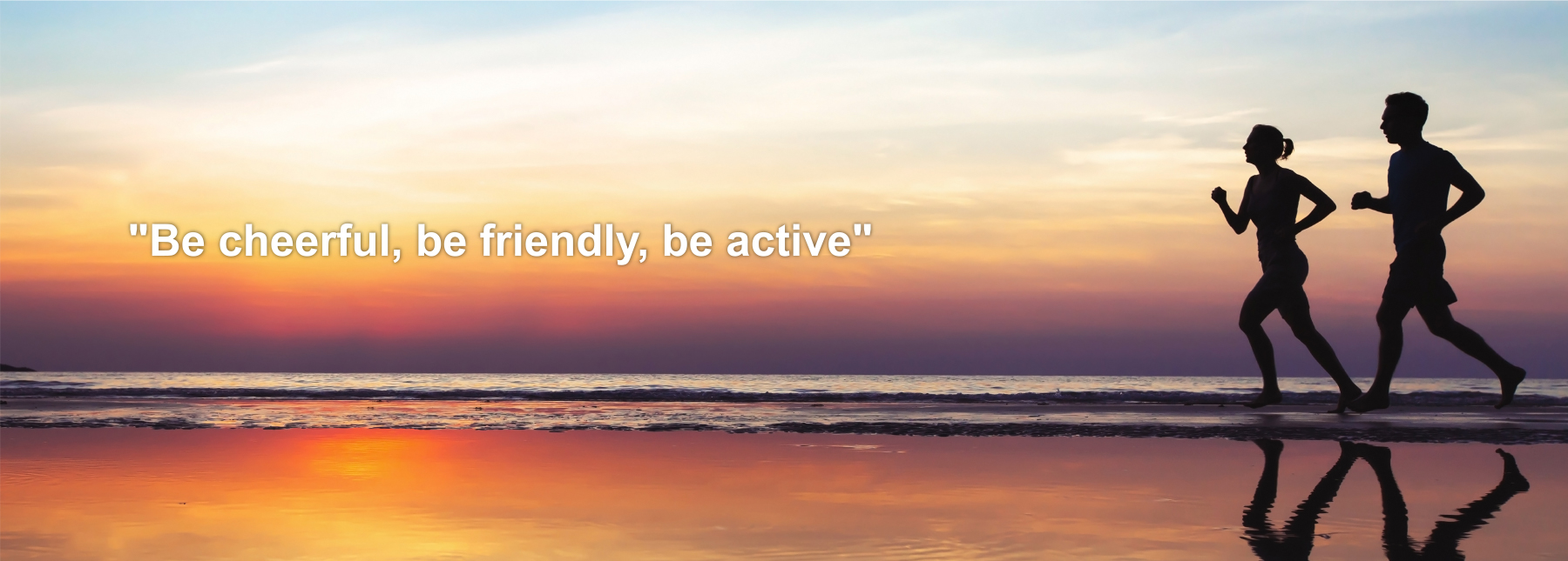 Be cheerful, be friendly, be active