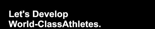Let's Develop World-ClassAthletes.